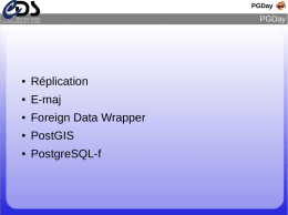 Réplication E-maj Foreign Data Wrapper PostGIS PostgreSQL-f