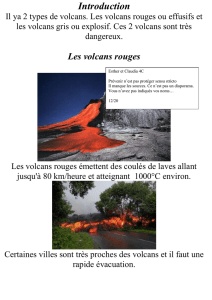 Introduction Il ya 2 types de volcans. Les volcans rouges ou effusifs