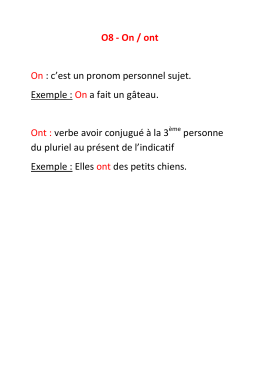 O8 - On / ont On : c`est un pronom personnel sujet. Exemple : On a