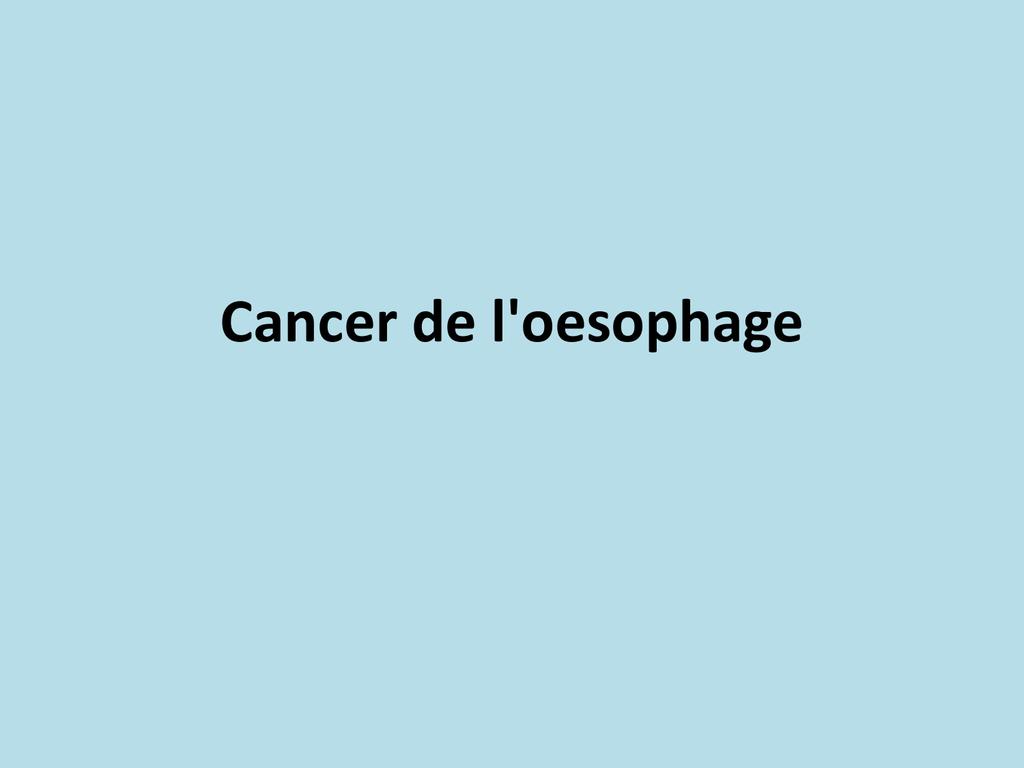 Cancer de l`oesophage