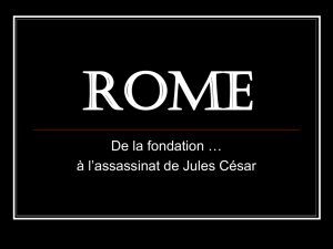 Rome de la fondation à l`assassinat de César