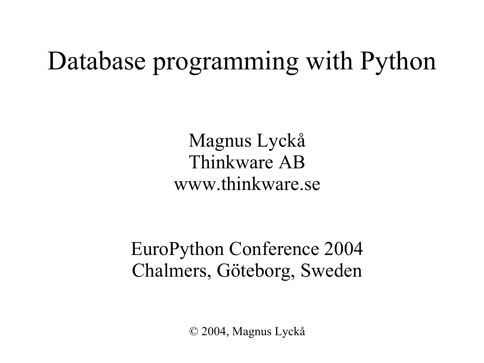 Database programming with Python Magnus Lyckå Thinkware AB www