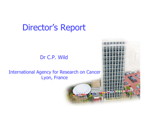 Director's Report Dr C.P. Wild International Agency for Research on Cancer Lyon, France