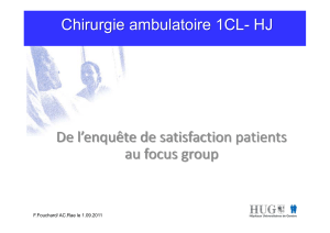 De l'enquête de satisfaction patients  au focus group Chirurgie ambulatoire 1CL- HJ F.Fouchard/ AC.Rae le 1.09.2011