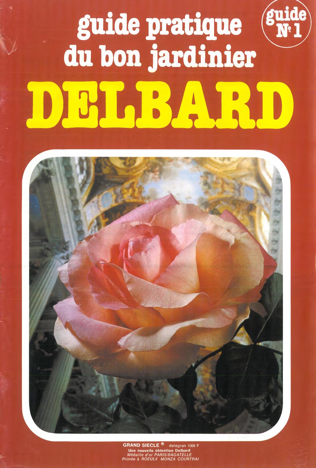 guide pratique du bon jardinier DELBARD GRAND SIECLE ® delegran 1006 F Une  nouvelle obtention Delbard Médaille d \u0027or PARIS/BAGATELLE Primée à ROEULX  MONZA