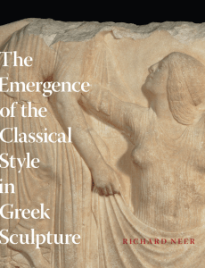 Richard Neer - The Emergence of the Classical Style in Greek Sculpture-University Of Chicago Press (2010)