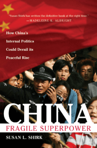 China Fragile Superpower How Chinas Internal Politics Could Derail Its Peaceful Rise by Susan L. Shirk (z-lib.org)