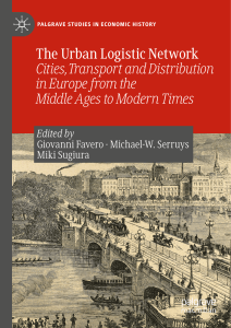 The Urban Logistic Network Cities, Transport And Distribution In Europe From The Middle Ages To Modern Times by Giovanni Favero, Michael-W. Serruys, Miki Sugiura (z-lib.org)(3)